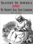 Want to know the true story of Slavery In America AND My Mammy's Soul Food Cookbook