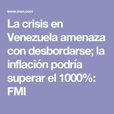 La crisis en Venezuela amenaza con desbordarse; la inflación podría superar el 1000%: FMI