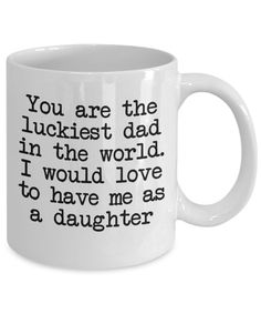 You Are The Luckiest Dad In The World. I Would Love To Have Me As A Daughter Funny Coffee Mug. This dad mug makes a funny birthday gift for father from daughter. This coffee mug quotes is the perfect Father's day gift. We also sell funny father t shirts with dad birthday meme, dad quotes, father daughter quotes, dad jokes, dad sayings and a lot more. #dadjokememe #daddydaughter #giftforfather'sdayfromdaughter #presentsfordadbuzzfeed #presentsfordaddiy #presentsforyoungdad