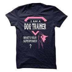 Im A/AN DOG TRAINER T Shirts, Hoodies Sweatshirts
