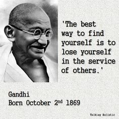 'The best way to find yourself is to lose yourself in the service of others.' - Gandhi (Born October 2nd 1869) #Gandhi #quotes