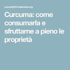 Curcuma: come consumarla e sfruttarne a pieno le proprietà