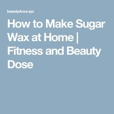 How to Make Sugar Wax at Home | Fitness and Beauty Dose