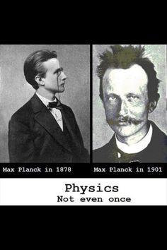 The drug called 'physics'. This is your hair. This is your hair on physics.