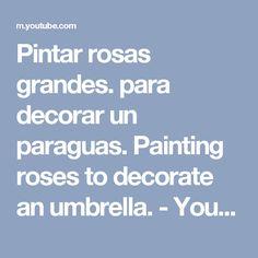 Pintar rosas grandes. para decorar un paraguas. Painting roses to decorate an umbrella. - YouTube