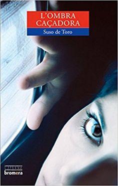 L'Ombra caçadora / Suso de Toro ; traducció de Pau Joan Hernàndez Publicación Alzira : Bromera, 2005 - A Sombra cazadora. Catalán