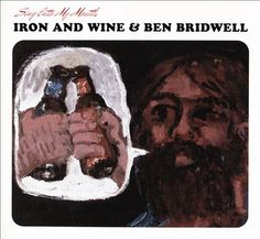 Sing into my mounth / Iron & Wine, Ben Bridwell