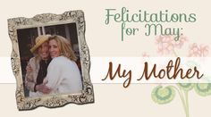 Mother's Day Felicitations for May: My Mother | Felicity Huffman's What The Flicka? | http://whattheflicka.com/felicitations-for-may-my-mother/ | #mothers #children #parenting #women #blog #stories #love #life #lessons #mom
