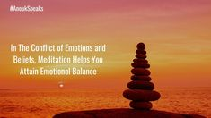 #AnoukSpeaks When there is a conflict between #emotions and beliefs, you will always have mental stress. To come out of this stress, take the path of #meditation to maintain emotional #balance. Coming Out, Meditation, Stress, Going Out, Gender Reveal Parties, Christian Meditation, Psychological Stress, Zen