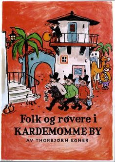 Folk og Røvere i Kardemomme By. By Egner, Norway Childhood Stories, My Childhood, Little Land, Kids Story Books, Children's Picture Books, Cool Countries, People Of The World, Retro, Back In The Day