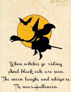 When Witches Go Riding And Black Cats Are Seen. The Moon Laughs And  Whispers, Tis Near Halloween.