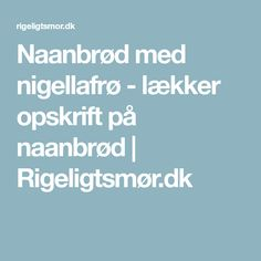 Naanbrød med nigellafrø - lækker opskrift på naanbrød | Rigeligtsmør.dk Snacks, Baking, Appetizers, Bakken, Bread, Backen, Treats, Finger Food, Reposteria