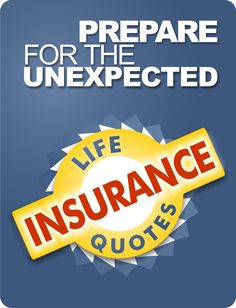 Prepare for the UNEXPECTED. Get life insurance quote now, call 407-245-7304 or 888-405-4866