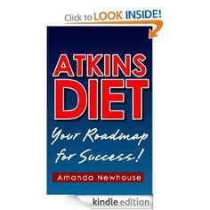 Atkins Diet: Your Roadmap for Success!: Amanda Newhouse: Amazon.com: Kindle Store
