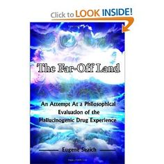 The Far-Off Land: An Attempt At a Philosophical Evaluation of the Hallucinogenic Drug Experience