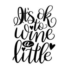 Silhouette Design Store - View Design it's ok to wine a little Wine Glass Sayings, Funny Wine Sayings, Wine Shelves, Wine Storage, Different Types Of Wine, Wine Painting, Wine Signs, Sweet Wine, Expensive Wine