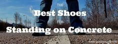 Info: Best Shoes for Standing on Concrete All Day