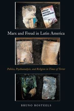 Marx and Freud in Latin America: Politics, Psychoanalysis, and Religion in Times of Terror
