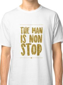 The Man Is Non-Stop | Hamilton Classic T-Shirt