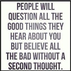 """""""People will question all the good things they hear about you but believe all the bad without a second thought."""" - Unknown  #Perspective #motivation #inspiration  #Success"""