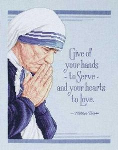 Mother Theresa. What a sweet angel she is. Go to this site for more quotes from Mother Theresa.