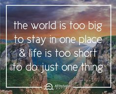 """""""The world is too big to stay in one place & life is too short to do just one thing"""" #WednesdayWeeklyQuote #WeeklyQuote"""