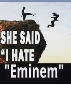 That's what I would do to, if my girlfriend would say that, but she loves Eminem Eminem Memes, Eminem Rap, Eminem Quotes, Rapper Quotes, Father Daughter Quotes, Sister Quotes, Family Quotes, Eminem Slim Shady, The Real Slim Shady