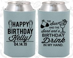 Sun and the Sand and a Birthday Drink in my Hand, Beach Birthday Party, Birthday Can Coolers, Birthday Coolies (20202)