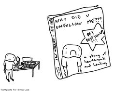 Toothpaste For Dinner: Daily comics by Drew - why did you unfollow me