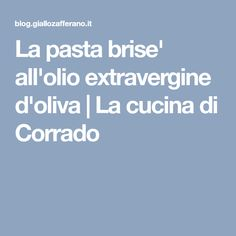 La pasta brise' all'olio extravergine d'oliva | La cucina di Corrado Biscotti, Cooking, Pane, Pizza, Canning, Pies, Kitchen, Cookie Recipes, Brewing