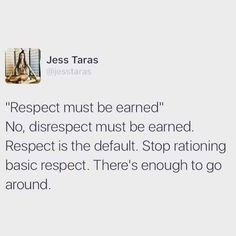 """Yes. I hate seeing immature ppl throwing around those posts where they are like, """"i am not respecting you until you earn it."""" So stupid. Everyone deserves respect until proven otherwise."""