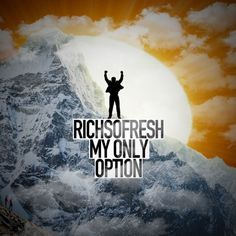 RichSoFresh - My Only Option: Overcoming doubt of others.