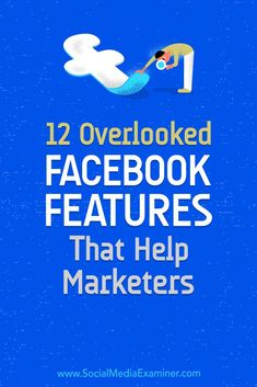 Do you need to streamline your Facebook marketing activities? Have you explored all of the functions Facebook has for marketers? In this article, you'll discover 12 overlooked Facebook features that help you better manage your content and communities. #Facebook #SocialMedia #SocialMediaExaminer