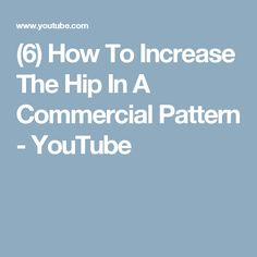 (6) How To Increase The Hip In A Commercial Pattern - YouTube