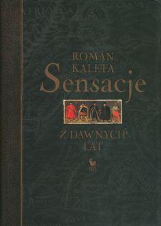 """""""Sensacje z dawnych lat"""" Roman Kaleta Published by Wydawnictwo Iskry 2009"""