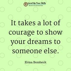 It takes a lot of courage to show someone else your dreams. #Inspiration https://levelupyourskills.com/quotes/inspirational-quotes/nggallery/page/2/