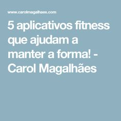 5 aplicativos fitness que ajudam a manter a forma! - Carol Magalhães