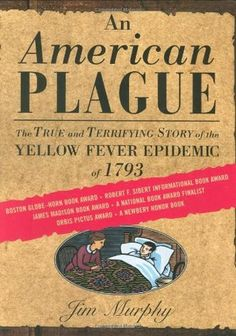 2004: An American Plague: The True and Terrifying Story of the Yellow Fever Epidemic of 1793 by Jim Murphy (J 614.541 M)