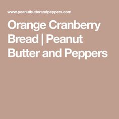 Orange Cranberry Bread | Peanut Butter and Peppers