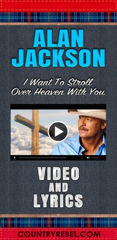 Country Music Songs and Lyrics - Alan Jackson - I Want To Stroll Over To Heaven With You Lyrics and Youtube Music Video