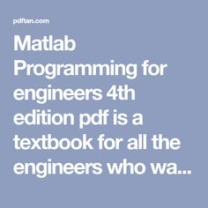 Matlab Programming for engineers 4th edition pdf is a textbook for all the engineers who want to learn or know more about matlab. Many things that you can find after you download and read all the contains on this book that we will make sure that you will know more about Matlab Programming for engineers. MATLAB (short for MATrix LABoratory) is an extraordinary reason PC program upgraded to perform building and logical counts. It began life as a program intended to perform framework science…