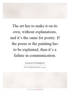 The art has to make it on its own, without explanations, and it's the same for…