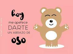 Hoy me apetece darte un abrazo de oso. #abrazo #oso