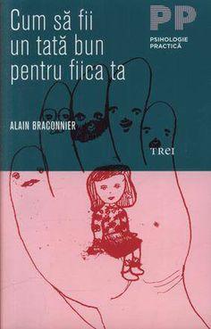 Cum sa fii un tata bun pentru fiica ta - Alain Braconnier