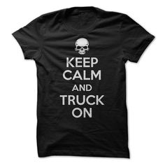 Keep Calm and Truck On. Great trucker t-shirt for the king of the road.  See more & buy it: http://www.sunfrogshirts.com/Automotive/keep-calm-truck-on-trucker-t-shirt.html?id=28528