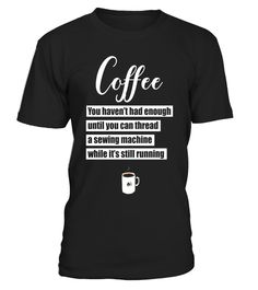 """# Coffee Thread Sewing Machine While Still Running T-Shirt .  Special Offer, not available in shops      Comes in a variety of styles and colours      Buy yours now before it is too late!      Secured payment via Visa / Mastercard / Amex / PayPal      How to place an order            Choose the model from the drop-down menu      Click on """"Buy it now""""      Choose the size and the quantity      Add your delivery address and bank details      And that's it!      Tags: If you're a sewer and…"""