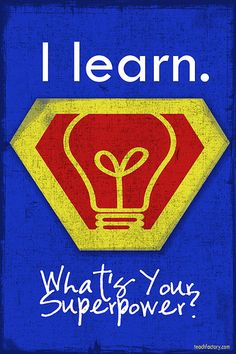 I learn. What's your superpower? -- Pair this with the I teach; what's your superpower? poster.