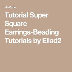 Tutorial Super Square Earrings-Beading Tutorials by Ellad2