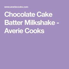 Chocolate Cake Batter Milkshake - Averie Cooks