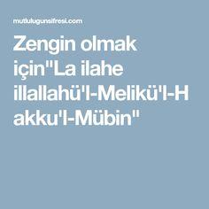 """Zengin olmak için""""La ilahe illallahü'l-Melikü'l-Hakku'l-Mübin"""""""